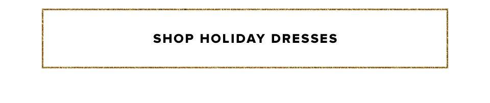 Shop holiday dresses.
