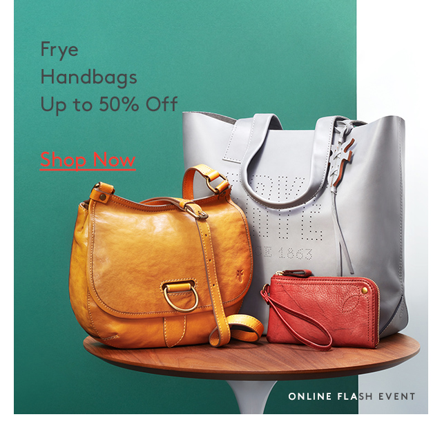 Frye | Handbags | Up to 50% off | Shop Now | Online Flash Event