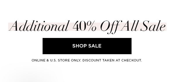 Additional 40% Off All Sale   SHOP SALE >   ONLINE & U.S. STORE ONLY. DISCOUNT TAKEN AT CHECKOUT.