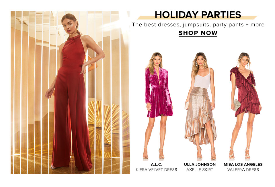 Holiday Parties. The best of dresses, jumpsuits, party pants + more. Shop Now.