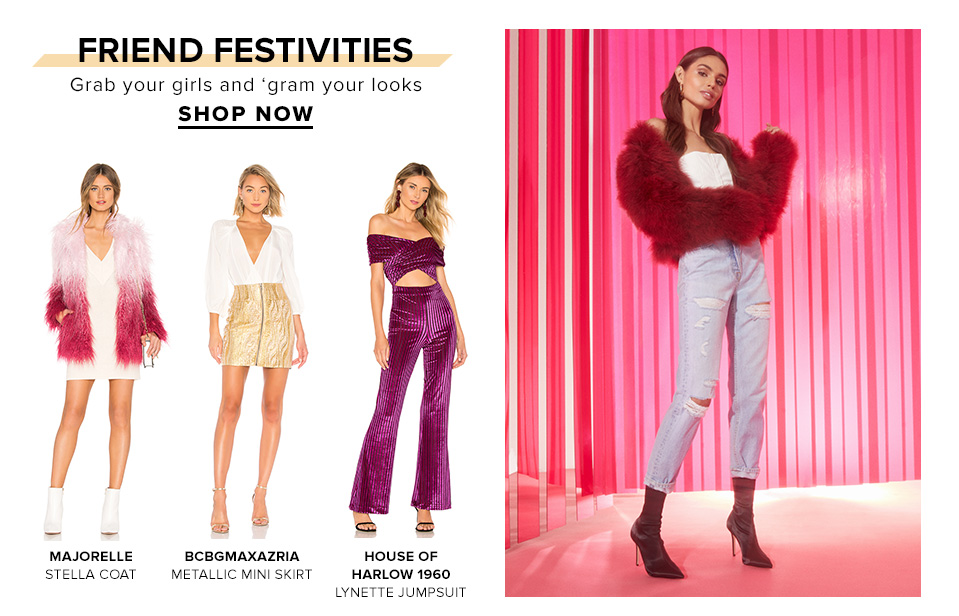Friend Festivities. Grab your girls and 'gram your looks. Shop Now
