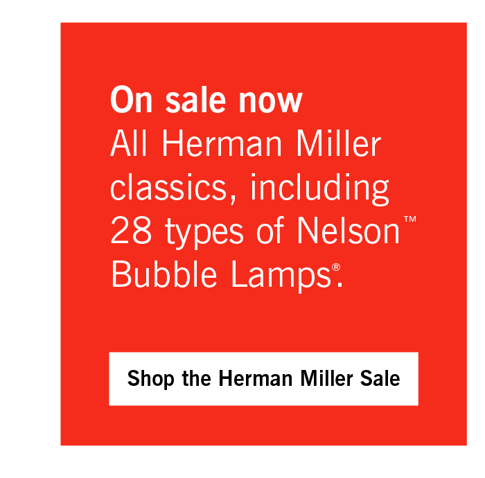 On sale now - All Herman Miller classics, including 28 types of Nelson™ Bubble Lamps®.