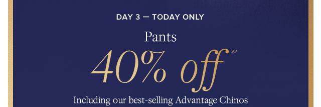DAY 3 - PANTS 40% OFF**
