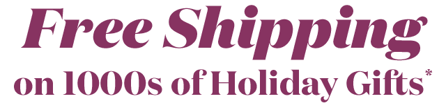 Free Shipping On 1000s Of Holiday Gifts*
