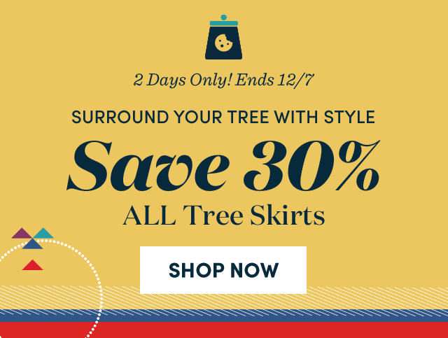 Save 30% ALL Tree Skirts ›