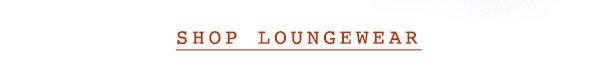 Shop loungewear.