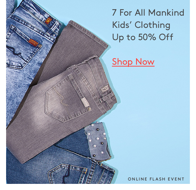 7 For All Mankind | Kids' Clothing | Up to 50% Off | Shop Now | Online Flash Event
