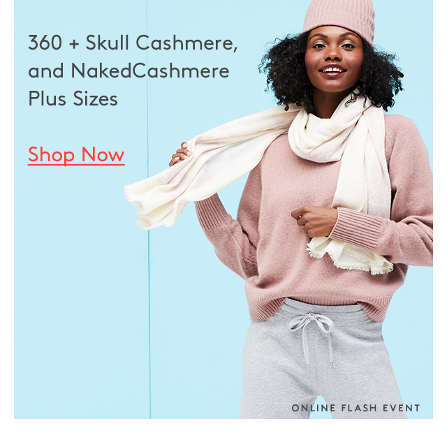 360 + Skull Cashmere, and NakedCashmere Plus Sizes | Shop Now | Online Flash Event