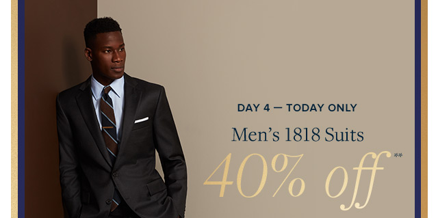 DAY 4 - MEN'S 1818 SUITS 40% OFF