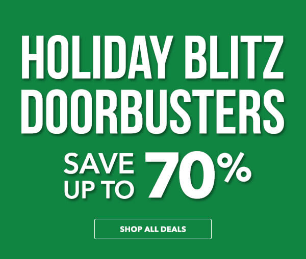 Holiday Blitz Doorbusters. Save Up To 70%. SHOP ALL DEALS.