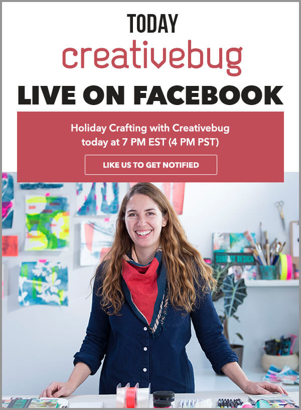 Learn With CreativeBug. Facebook Live: Holiday Crafting with Creativebug. LIKE US TO GET NOTIFIED.