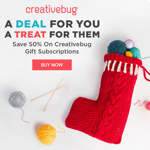 CreativeBug. A deal for you. A treat for them. Save 50% on CreativeBug Gift Subscriptions. BUY NOW.