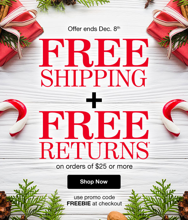 Get FREE Shipping PLUS FREE RETURNS on orders of $25 or more! Use promo code FREEBIE at checkout.