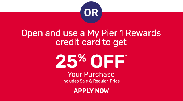 Ope and use a My Pier 1 Rewards credit card to get twenty five percent off your purchase including sale and regular priced.
