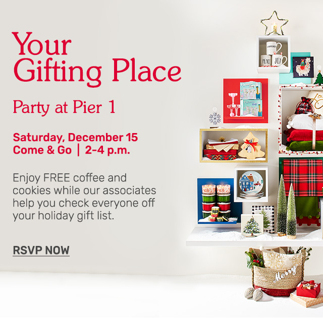 Stop by our gifting party a Pier 1 Saturday, December 15th from two to four p.m.