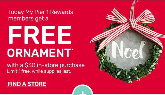 Today My Pier 1 Rewards members get a FREE ornament with a thirty dollar in store purchase. Limit one free, while supplies last.