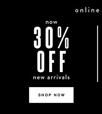 30% off New Arrivals - Shop Now
