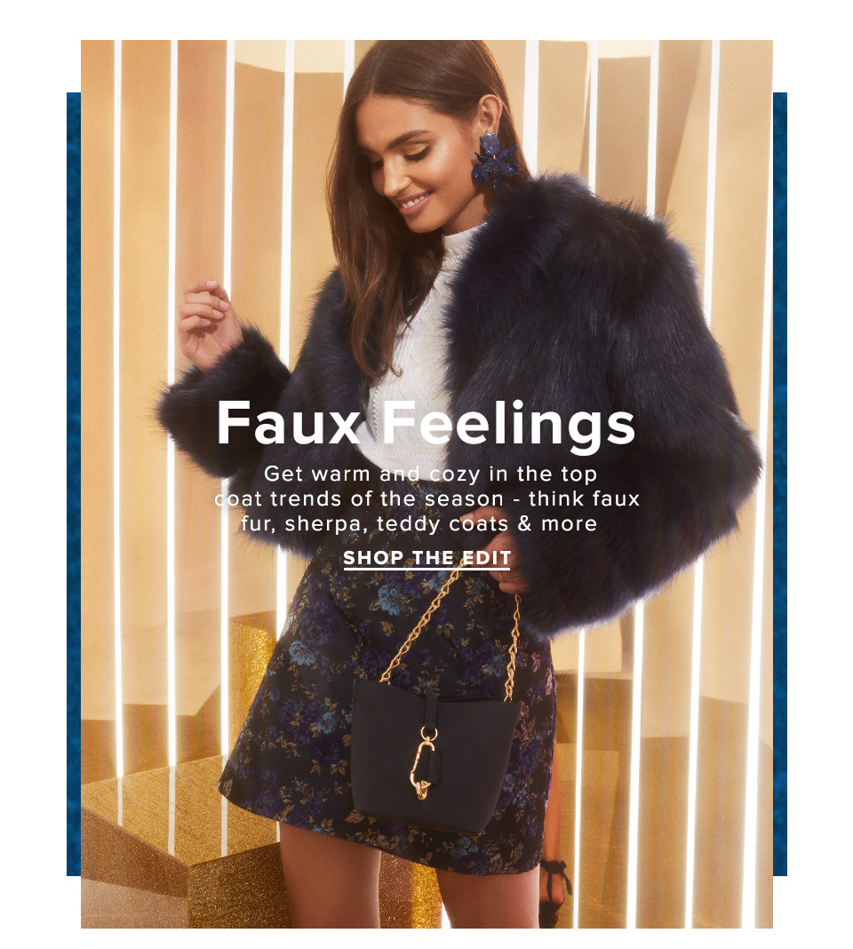 Faux Feelings. Get warm and cozy in the top coat trends of the season: faux fur, sherpa, teddy coats & more. Shop the Edit.