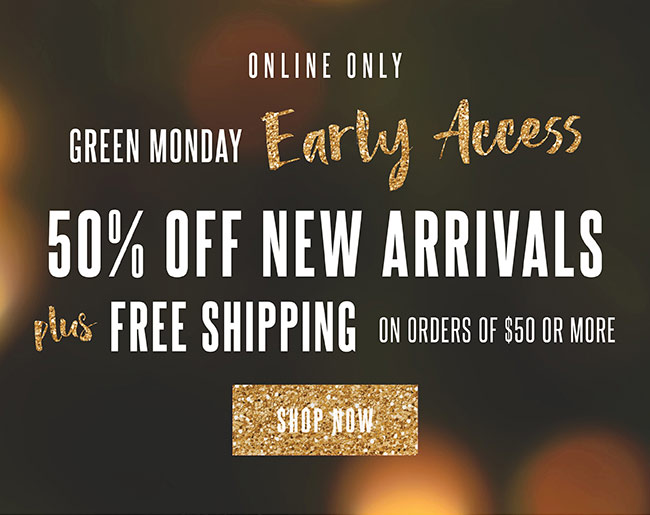 Green Monday. Early Access. Free shipping on orders of $50 or more - Shop Now