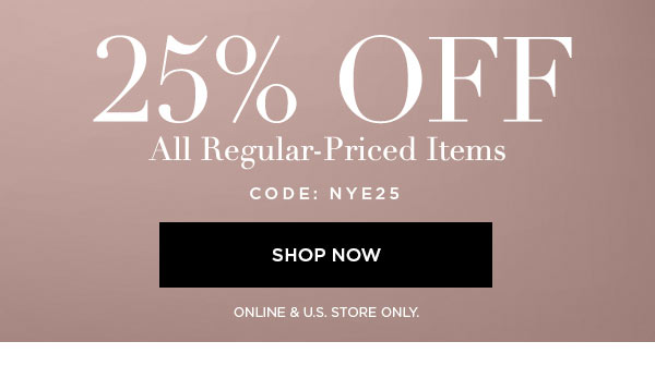 25% Off All Regular-Priced Items   CODE: NYE25   SHOP NOW >   ONLINE & U.S. STORE ONLY.