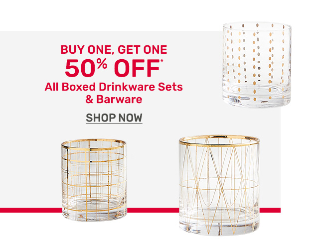 Buy one, get one fifty percent off all boxed drinkware sets and barware.