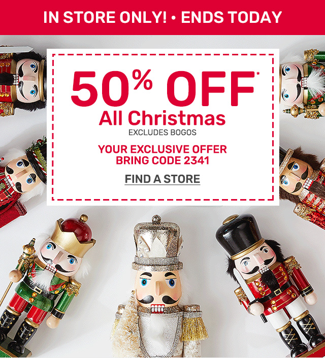 Fifty percent off all Christmas - in store only.
