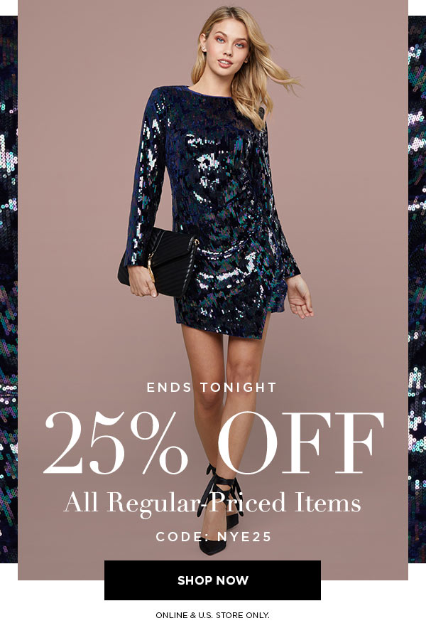 ENDS TONIGHT   25% Off All Regular-Priced Items   CODE: NYE25   SHOP NOW >   ONLINE & U.S. STORE ONLY.