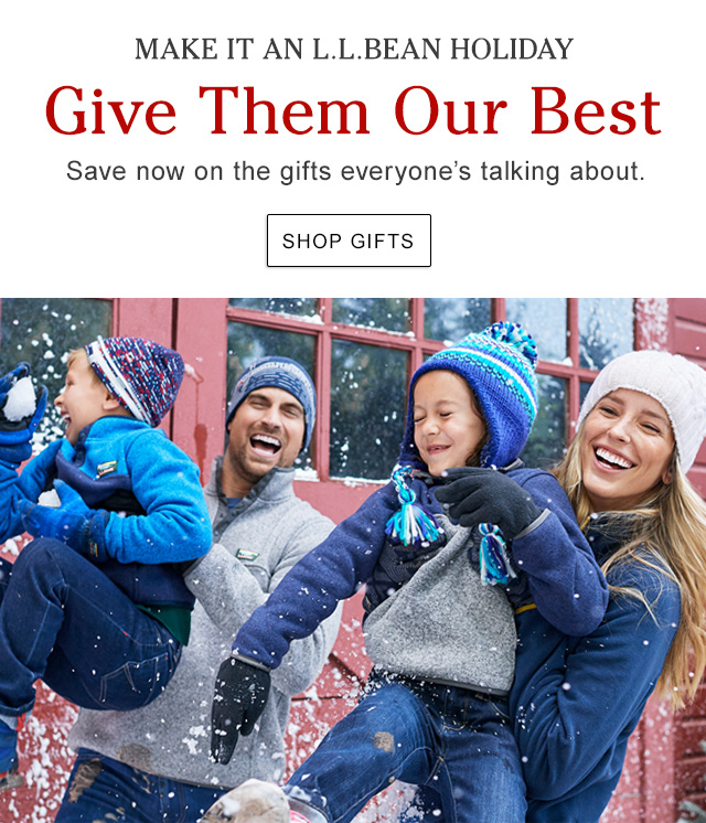 Make It an L.L.Bean Holiday. Save now on the gifts everyone's talking about.