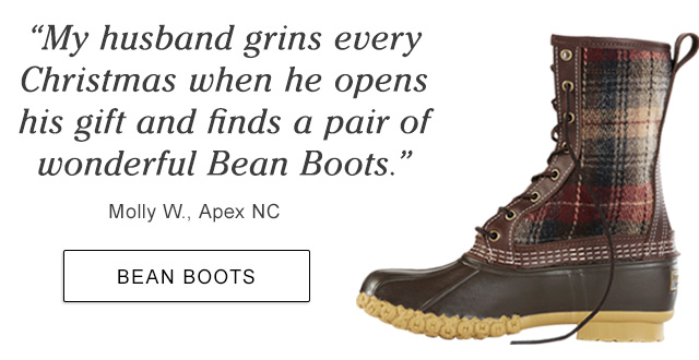 """""""My husband grins every Christmas when he opens his gift and finds a pair of wonderful Bean Boots."""" Molly W., Apex NC."""