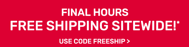 Final hours, free shipping sitewide. Use code FREESHIP.