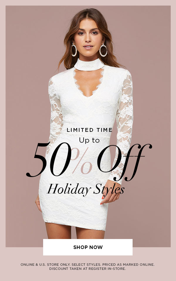 LIMITED TIME   Up to 50% Off Holiday Styles   SHOP NOW >   ONLINE & U.S. STORE ONLY. SELECT STYLES. PRICED AS MARKED ONLINE. DISCOUNT TAKEN AT REGISTER IN-STORE.