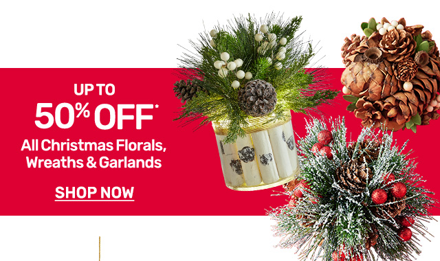 Shop and save up to fifty percent on all Christmas florals, wreaths, and garlands.