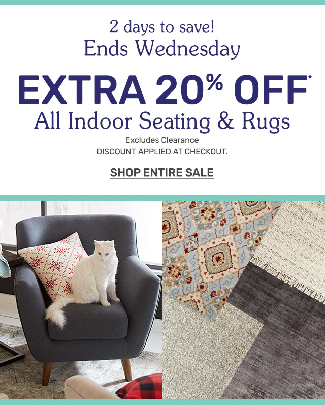 Ends Wednesday, extra twenty percent off all indoor seating and rugs. Find a store.