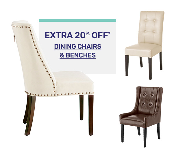 Save an extra twenty percent off dining chairs and benches.