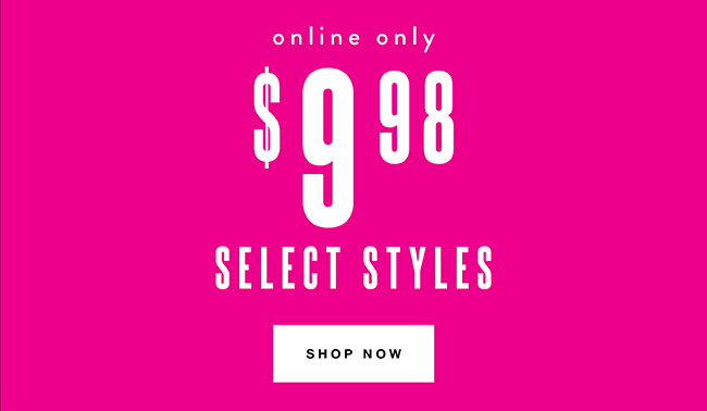 Select Styles at $9.98. Online Only. - Shop Now