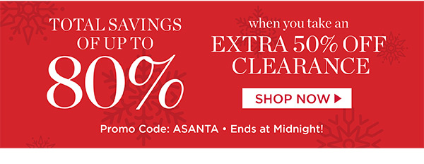 Total savings of up to 80% when you take an extra 50% off clearance. Promo code ASANTA.