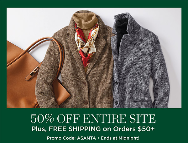 50% off entire site, plus free shipping on orders of $50 or more. Promo code ASANTA. Shop Now.