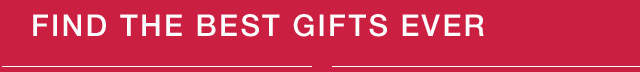FIND THE BEST GIFTS EVER