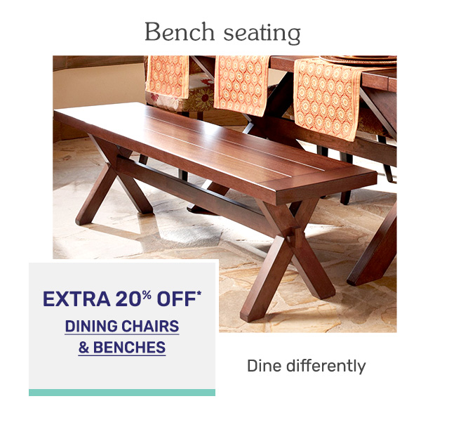 Get an extra twenty percent off dining chairs and benches.