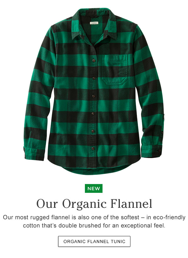 NEW. Our Organic Flannel. Our most rugged flannel is also one of the softest ? in eco-friendly cotton that's double brushed for an exceptional feel.