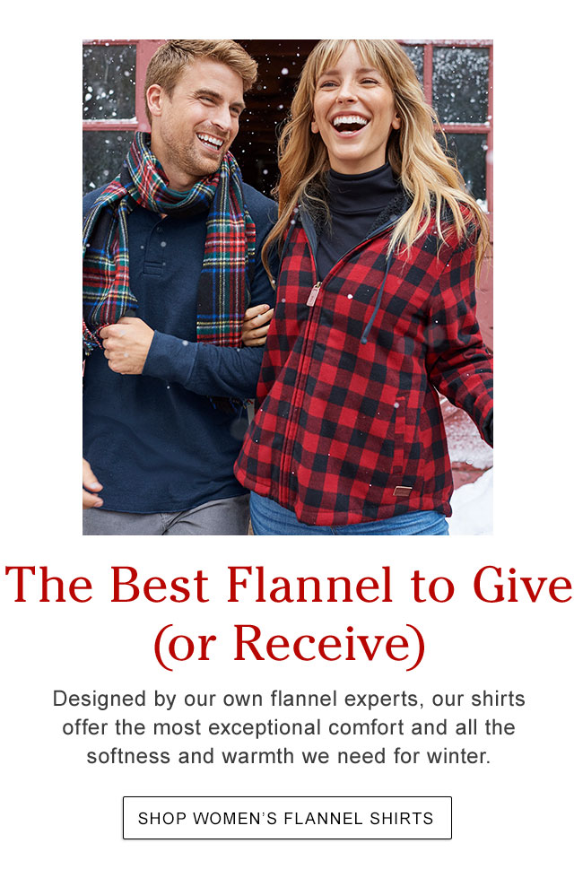The Best Flannel to Give (or Receive). Designed by our own flannel experts, our shirts offer the most exceptional comfort and all the softness and warmth we need for winter.