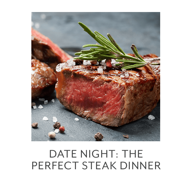 Class - Date Night • The Perfect Steak Dinner