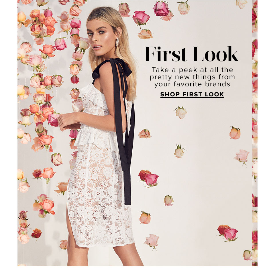 First Look. Take a peek at all the pretty new things from your favorite brands. Shop First Look