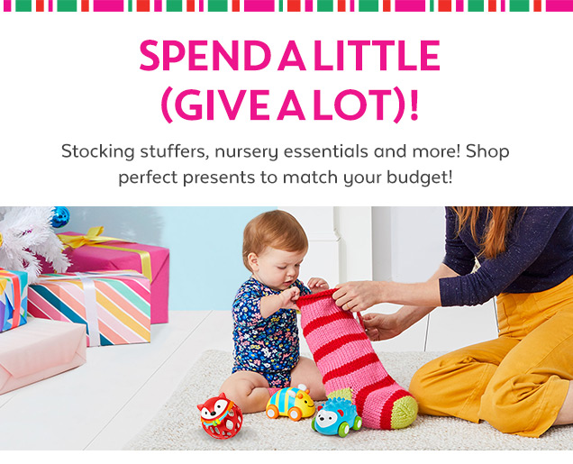 Spend a little (Give a lot)! Stocking stuffers, nursery essentials and more! Shop perfect presents to match your budget!
