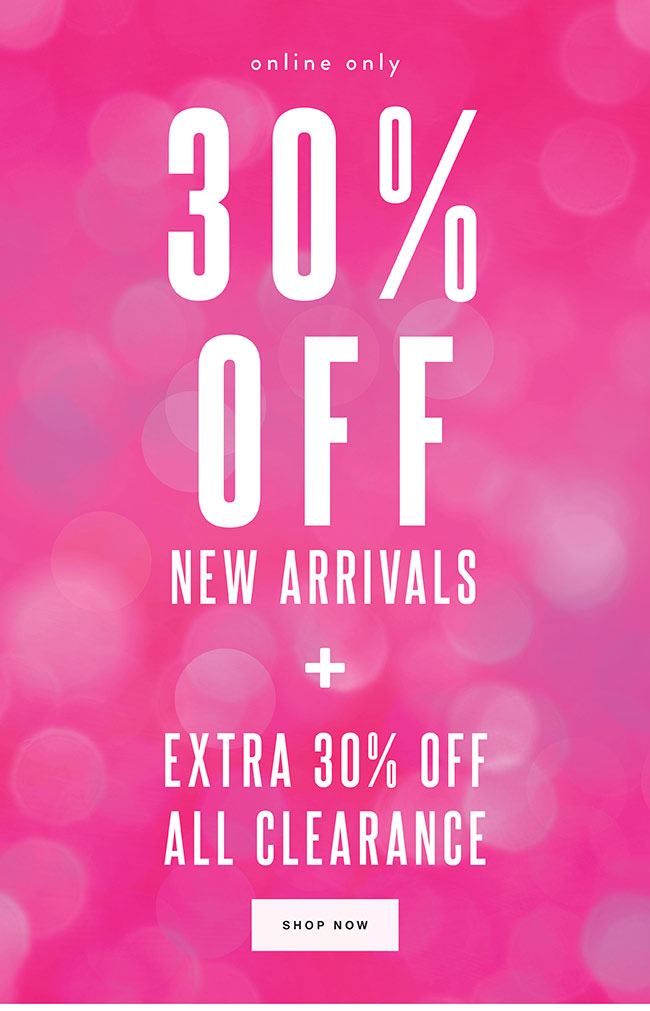 30% off New Arrivals. Plus Extra 30% off all clearance - Shop Now