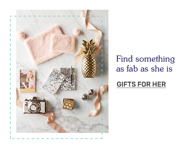 Find something as fab as she is. Shop Gifts for Her!