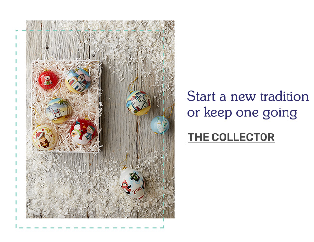 Start a new tradition or keep one going. Shop gifts for the collector!