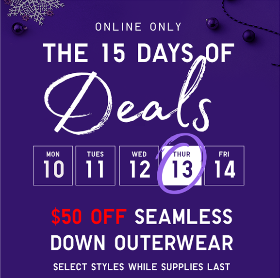 $99.90 SEAMLESS DOWN OUTERWEAR SELECT STYLES