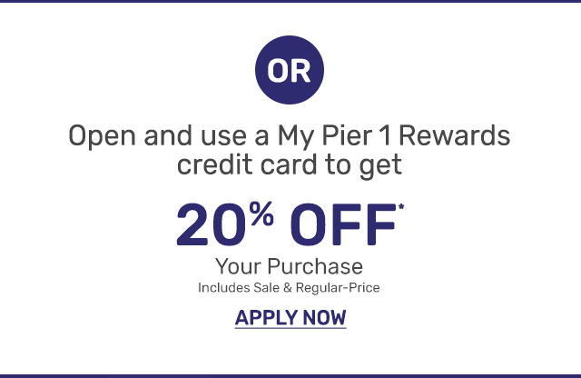 Open and use a My Pier 1 Rewards credit card to get twenty percent off your purchase. Includes sale and regular price. Apply now.