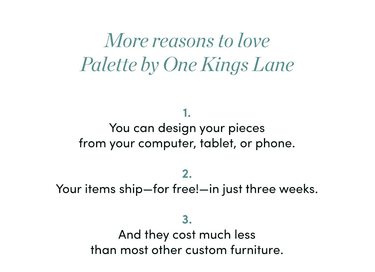 More reasons to love Palette by One Kings Lane...